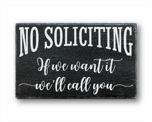 No Soliciting If We Want It We'll Call You Sign