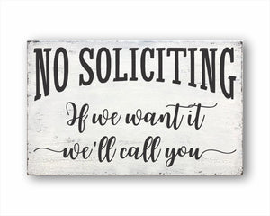 No Soliciting If We Want It We'll Call You Box Sign