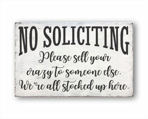 No Soliciting Please Sell Your Crazy To Someone Else We're All Stocked Up Here Box Sign