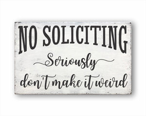 No Soliciting Seriously Don't Make It Weird Sign