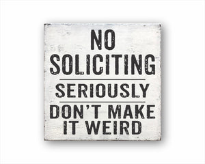No Soliciting Seriously Don't Make It Weird Box Sign