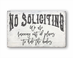 No Soliciting We Are Running Out Of Places To Hide The Bodies Sign