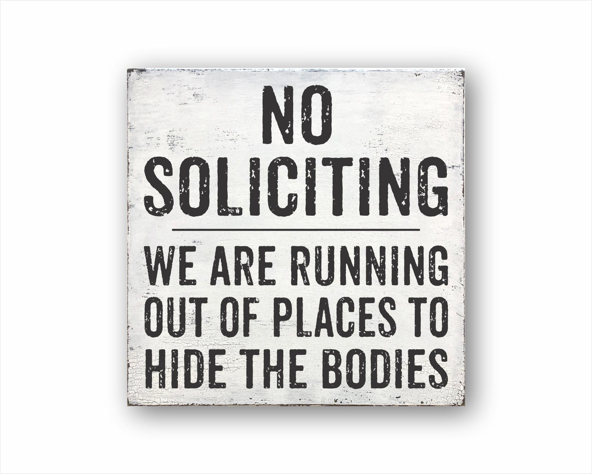 No Soliciting We Are Running Out Of Places To Hide The Bodies: Rustic Square Wood Sign