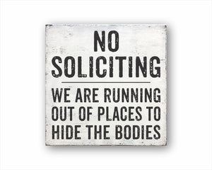No Soliciting We Are Running Out Of Places To Hide The Bodies Box Sign