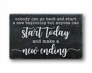 Nobody Can Go Back And Start A New Beginning But Anyone Can Start Today And Make A New Ending Sign