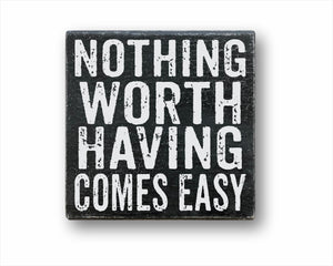 Nothing Worth Having Comes Easy Sign