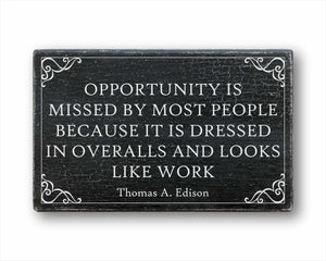 Opportunity Is Missed By Most People Because It Is Dressed In Overalls And Looks Like Work Thomas A. Edison Box Sign