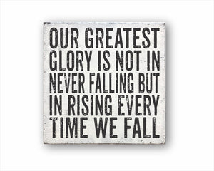 Our Greatest Glory Is Not In Never Falling But In Rising Every Time We Fall Sign