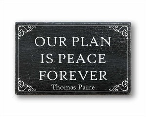Our Plan Is Peace Forever Thomas Paine Sign