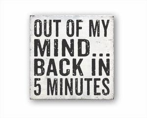 Out Of My Mind... Back In 5 Minutes Box Sign