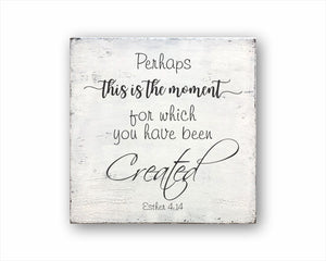 Perhaps This Is The Moment For Which You Have Been Created Sign