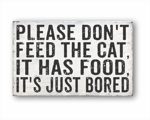 Please Don't Feed The Cat, It Has Food, It's Just Bored Box Sign