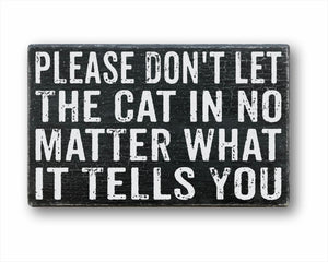 Please Don't Let The Cat In No Matter What It Tells You: Rustic Rectangular Wood Sign