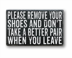 Please Remove Your Shoes And Don't Take A Better Pair When You Leave Sign