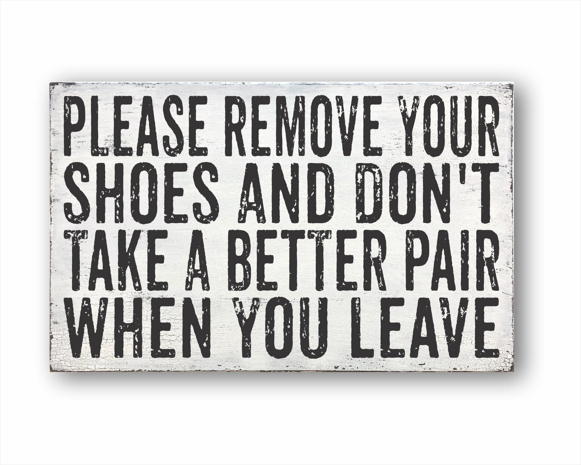 Please Remove Your Shoes And Don't Take A Better Pair When You Leave: Rustic Rectangular Wood Sign
