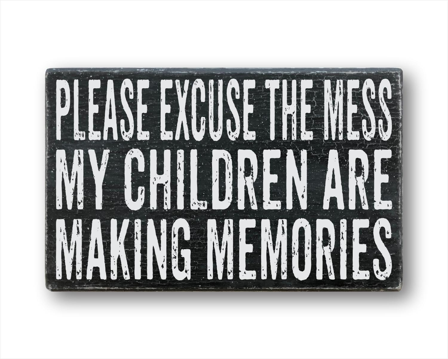 Please Excuse The Mess My Children Are Making Memories: Rustic Rectangular Wood Sign
