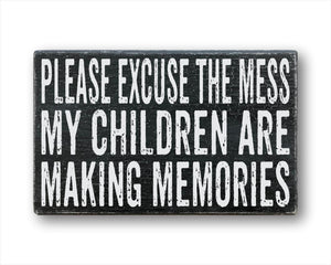 Please Excuse The Mess My Children Are Making Memories Sign