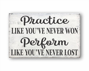Practice Like You've Never Won Perform Like You've Never Lost Box Sign
