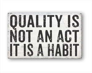 Quality Is Not An Act It Is A Habit: Rustic Rectangle Wood Sign
