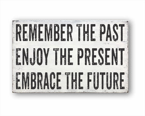 Remember The Past Enjoy The Present Embrace The Future Box Sign