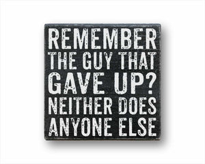 Remember The Guy That Gave Up Neither Does Anyone Else: Rustic Square Wood Sign