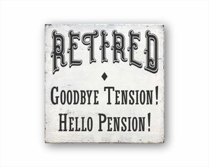 Retired! Goodbye Tension! Hello Pension! Sign