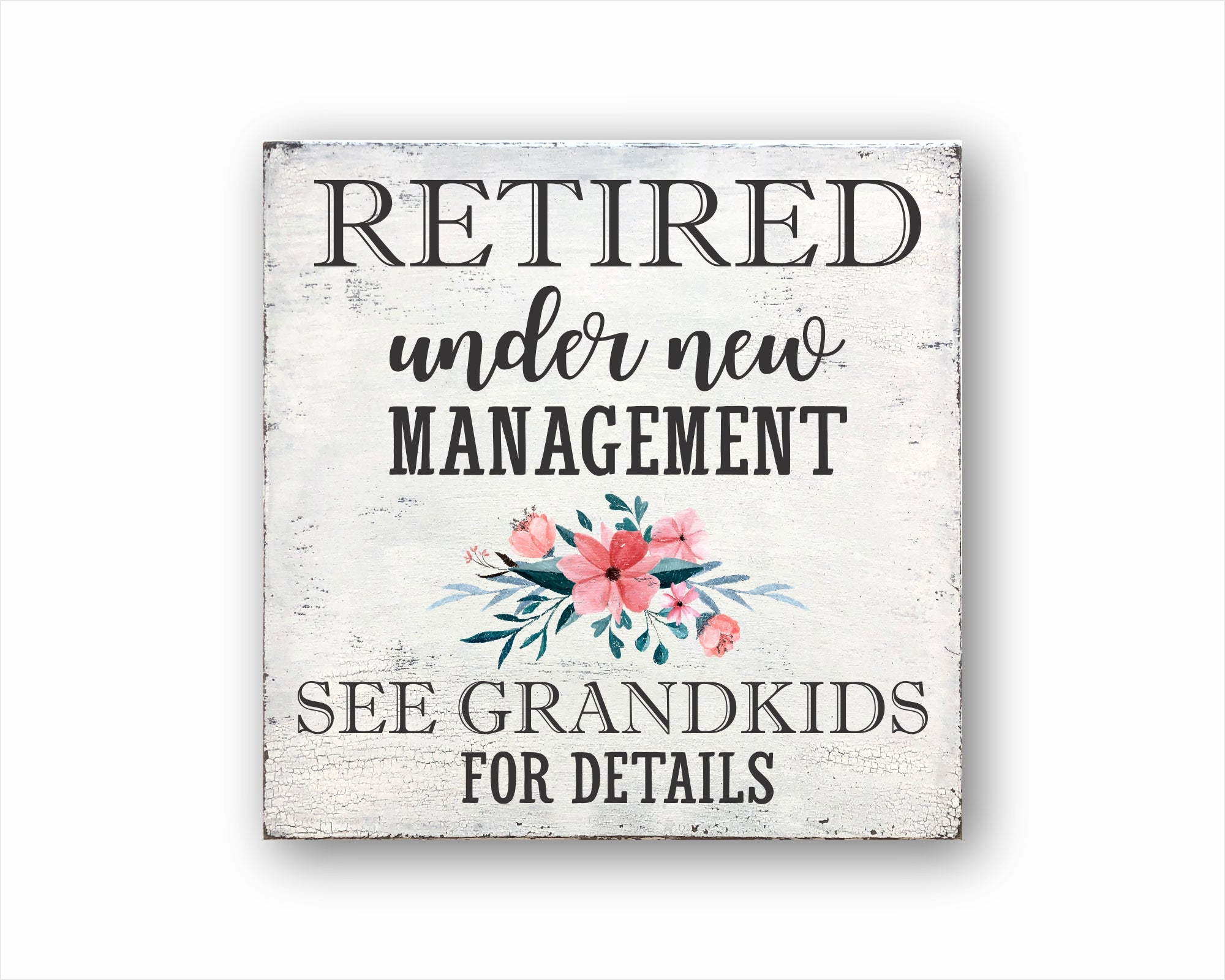 Retired Under New Management See Grandkids For Details: Rustic Square Wood Sign