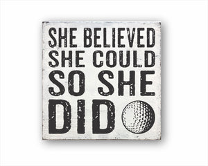She Believed She Could So She Did Golf: Rustic Square Wood Sign