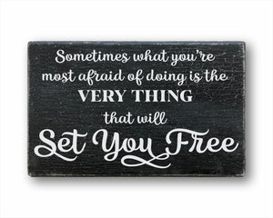 Sometimes What You're Most Afraid Of Is The Very Thing That Will Set You Free Sign