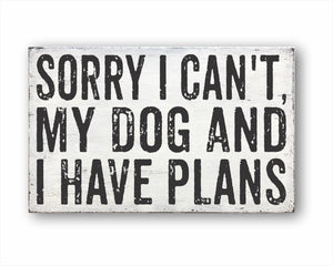 Sorry I Can't, My Dog And I Have Plans Box Sign