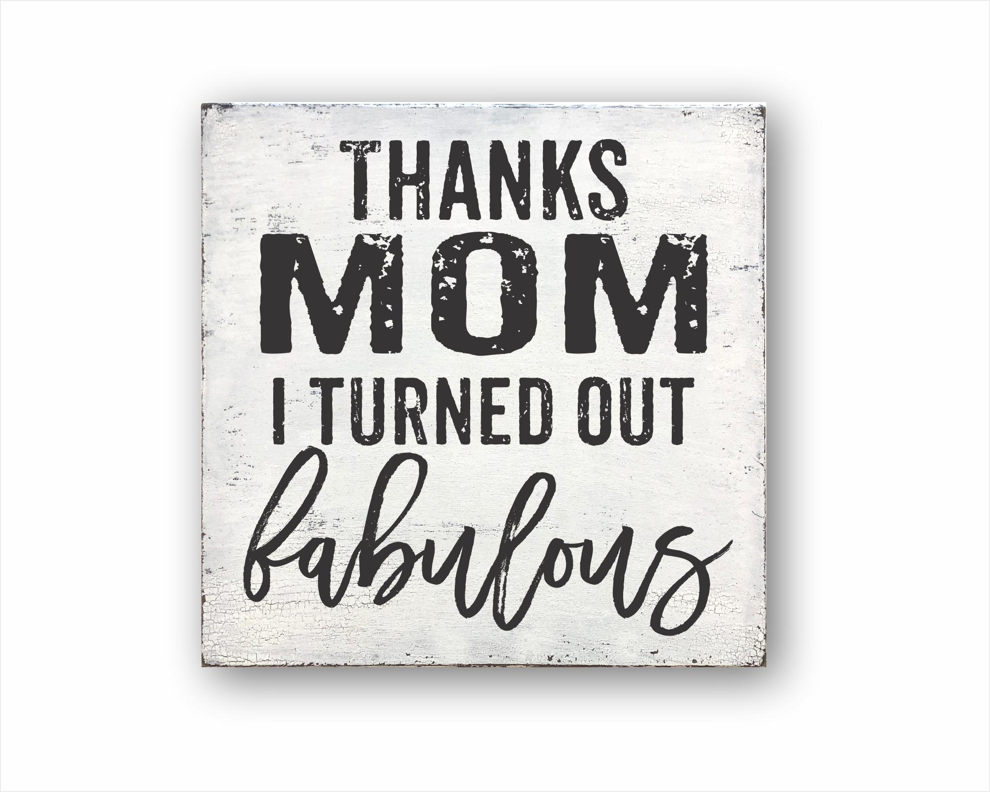 Thanks Mom I Turned Out Fabulous: Rustic Square Wood Sign