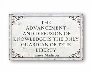 The Advancement And Diffusion Of Knowledge Is The Only Guardian Of True Liberty James Madison Box Sign