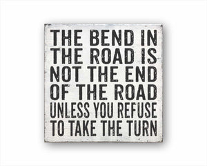 The Bend In The Road Is Not The End Of The Road Unless You Refuse To Take The Turn Box Sign
