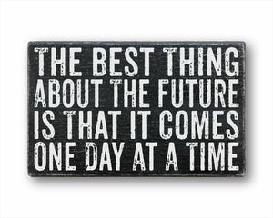 The Best Thing About The Future Is That It Comes One Day At A Time Sign