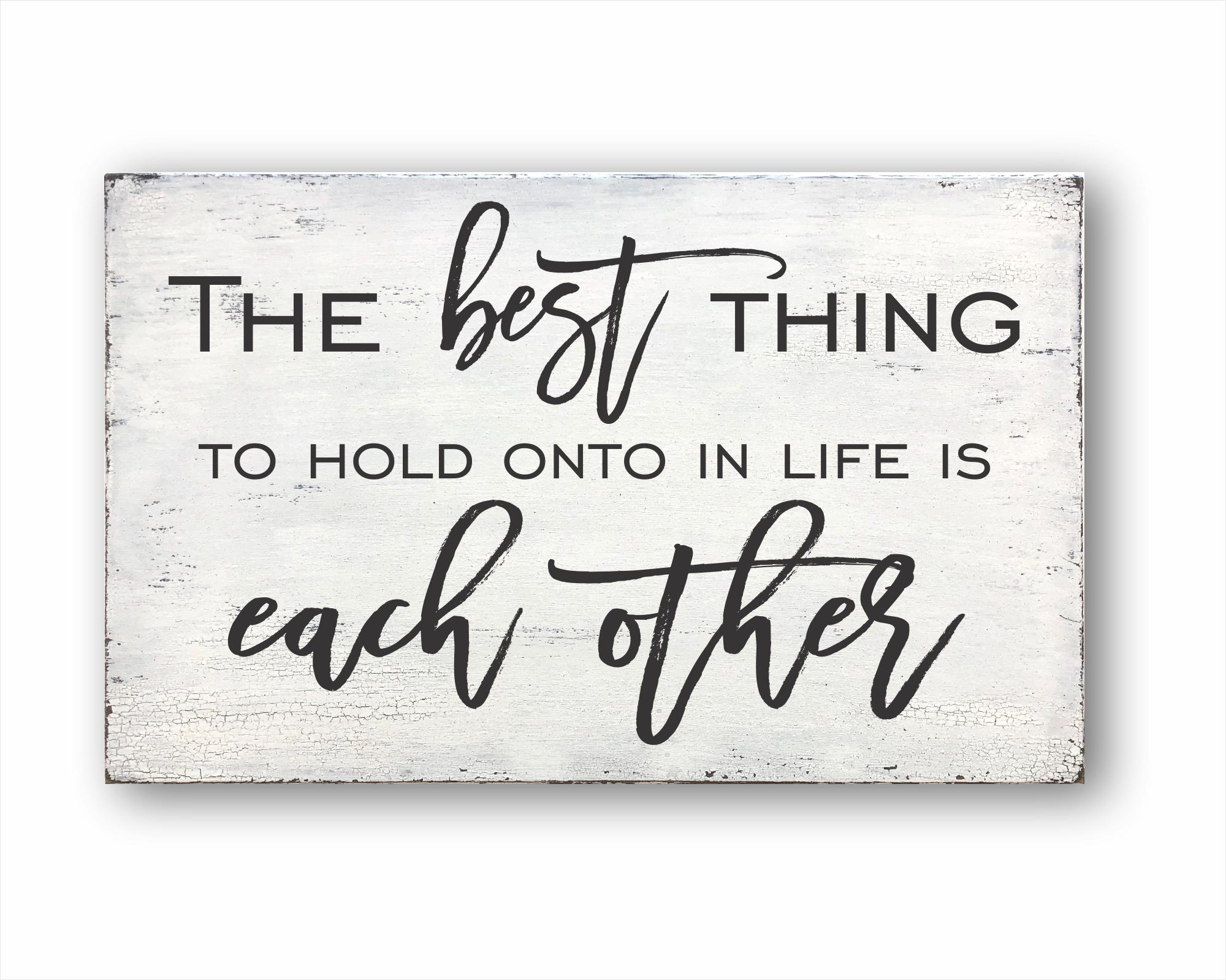 The Best Thing To Hold Onto In Life Is Each Other: Rustic Rectangular Wood Sign