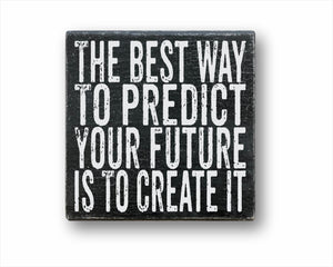 The Best Way To Predict Your Future Is To Create It: Rustic Square Wood Sign