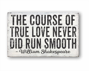 The Course Of True Love Never Did Run Smooth - William Shakespeare Sign