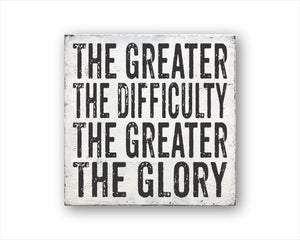 The Greater The Difficulty The Greater The Glory Sign