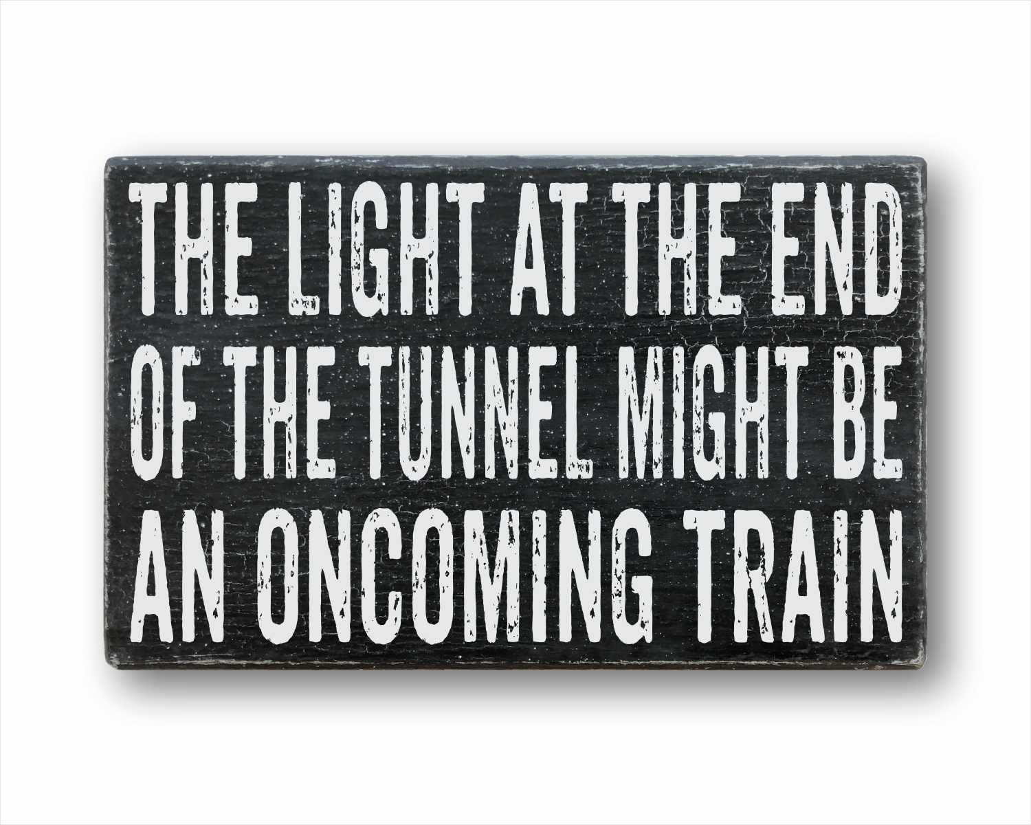 The Light at the End of the Tunnel Might be an Oncoming Train: Rustic Rectangular Wood Sign