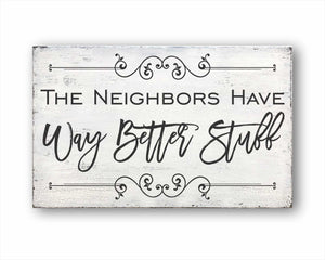 The Neighbors Have Way Better Stuff Sign
