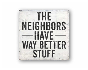 The Neighbors Have Way Better Stuff Box Sign