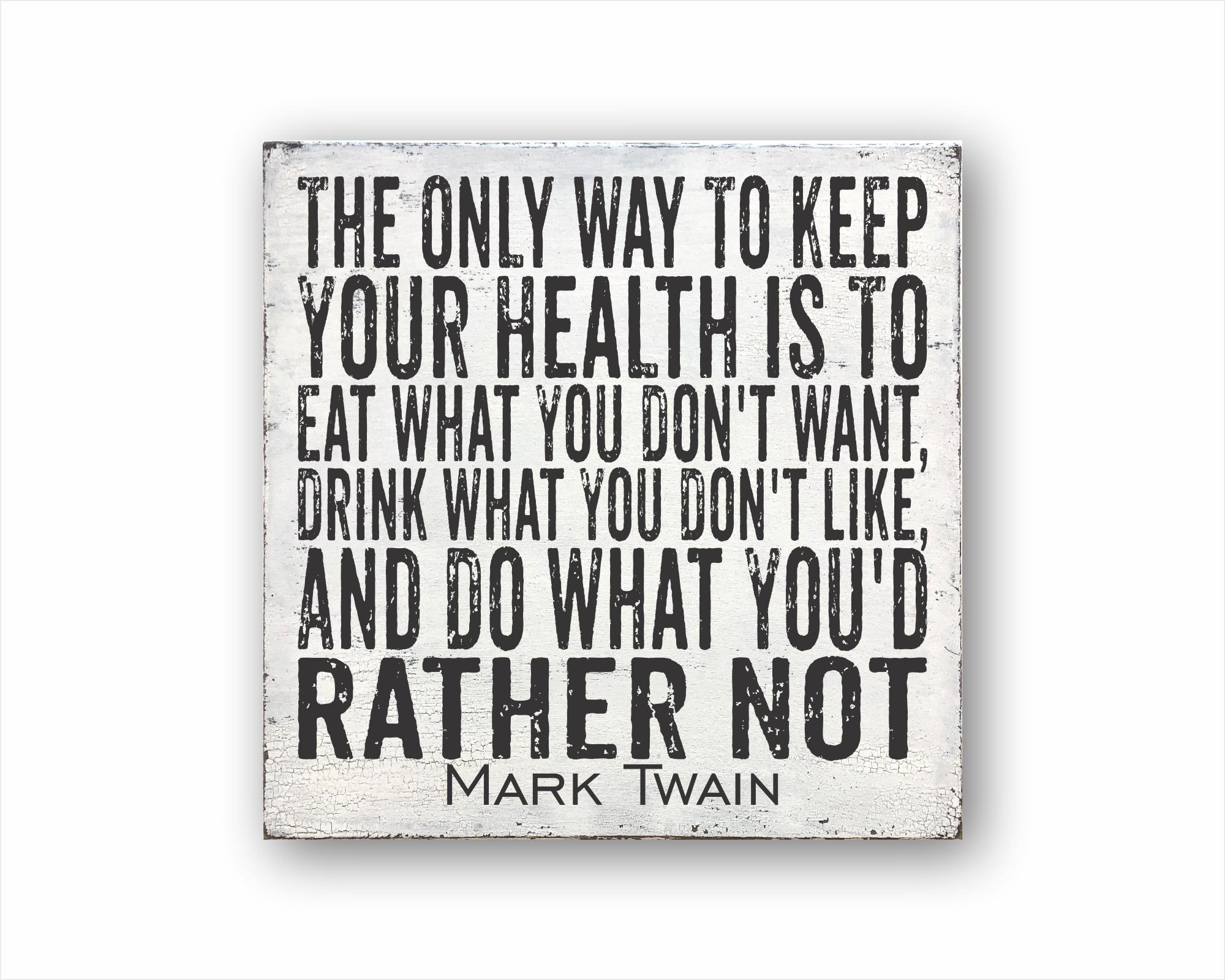 The Only Way To Keep Your Health Is To Eat What You Don't Want Drink What You Don't Like And Do What You'd Rather Not Mark Twain: Rustic Square Wood Sign