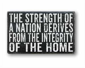 The Strength Of A Nation Derives From The Integrity Of The Home Box Sign