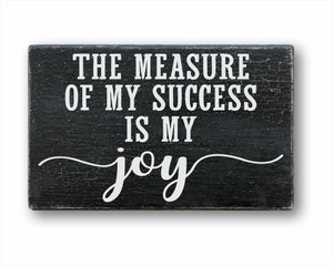 The Measure Of My Success Is My Joy Sign
