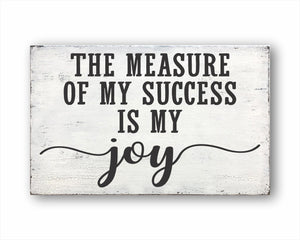 The Measure Of My Success Is My Joy Rustic Wood Sign