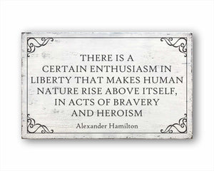 There Is A Certain Enthusiasm In Liberty That Makes Human Nature Rise Above Itself, In Acts Of Bravery And Heroism Alexander Hamilton Sign