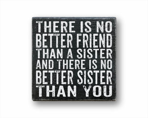There Is No Better Friend Than A Sister And There Is No Better Sister Than You Box Sign
