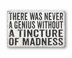 There Was Never A Genius Without A Tincture Of Madness: Rustic Rectangular Wood Sign