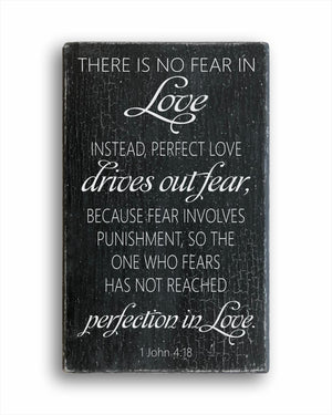 There Is No Fear In Love Instead, Perfect Love Drives out Fear, Because Fear Involves Punishment, So The One Who Fears Has Not Reached Perfection In Love. 1 John 4:18 Box Sign