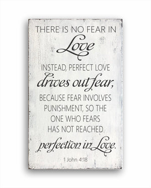 There Is No Fear In Love Instead, Perfect Love Drives out Fear, Because Fear Involves Punishment, So The One Who Fears Has Not Reached Perfection In Love. 1 John 4:18